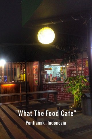 """""""What The Food Cafe"""" Pontianak , Indonesia"""