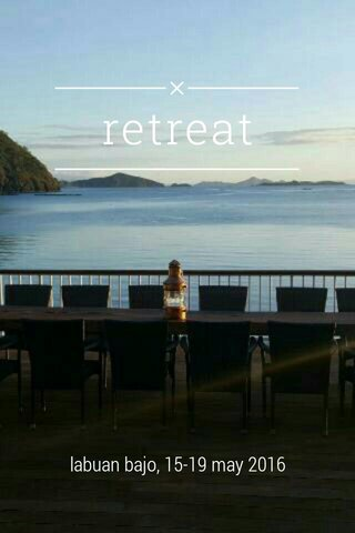 retreat labuan bajo, 15-19 may 2016