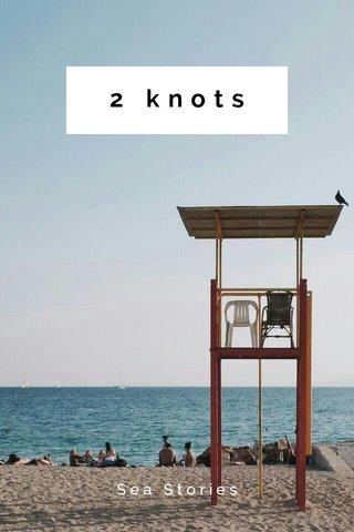 2 knots Sea Stories