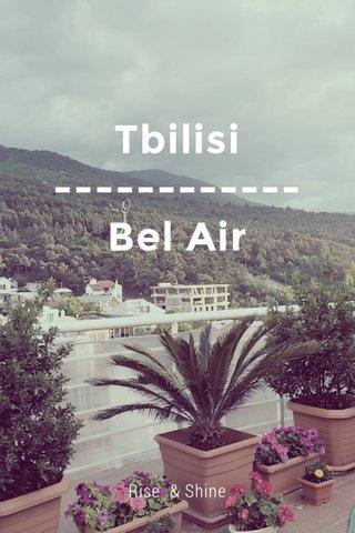 Tbilisi ------------ Bel Air Rise & Shine