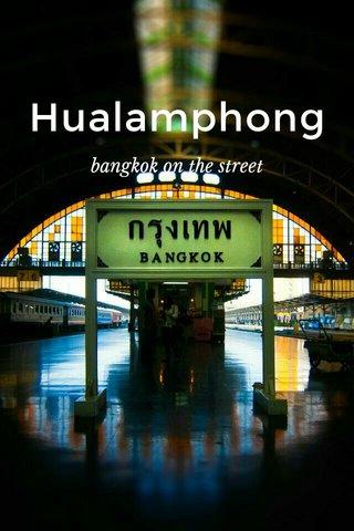 Hualamphong bangkok on the street