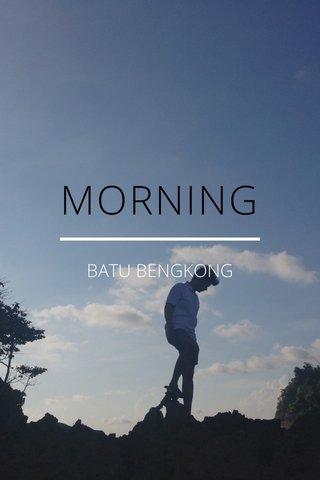 MORNING BATU BENGKONG