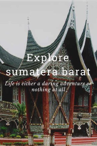 Explore sumatera barat Life is either a daring adventure or nothing at all