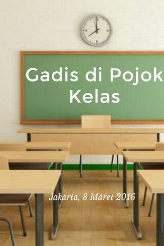 Gadis di Pojok Kelas Jakarta, 8 Maret 2016