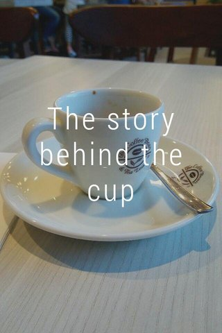 The story behind the cup