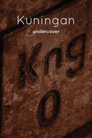 Kuningan undercover