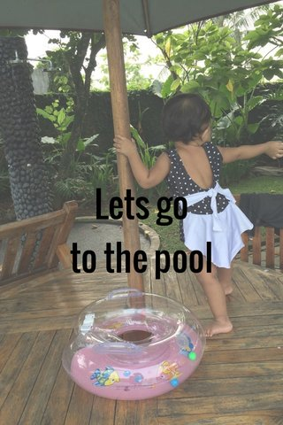 Lets go to the pool