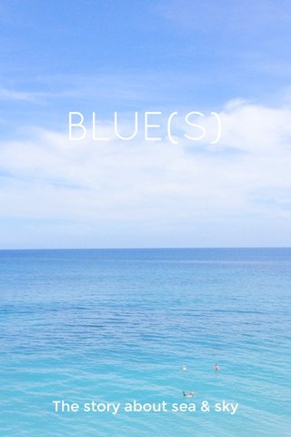 BLUE(S) The story about sea & sky