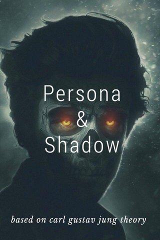 Persona & Shadow based on carl gustav jung theory