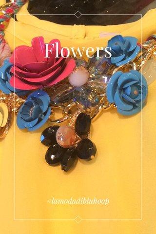 Flowers #lamodadibluhoop