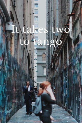 It takes two to tango It takes 2 tango