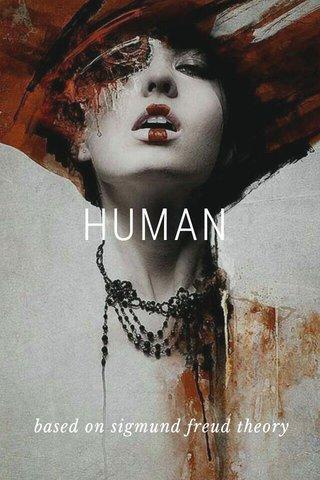 HUMAN based on sigmund freud theory