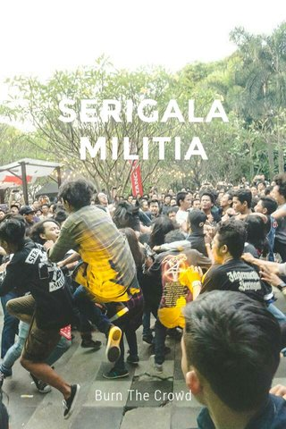 SERIGALA MILITIA Burn The Crowd