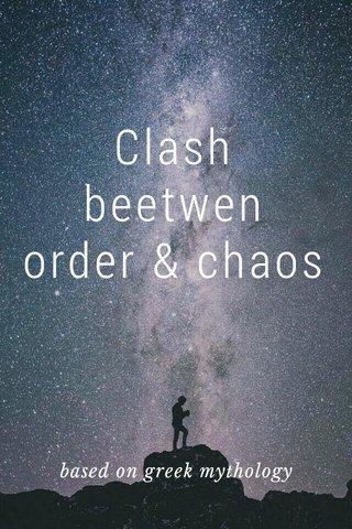 Clash beetwen order & chaos based on greek mythology