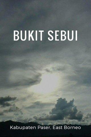 BUKIT SEBUI Kabupaten Paser, East Borneo
