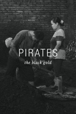 PIRATES the black gold