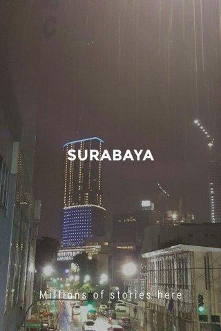 SURABAYA Millions of stories here