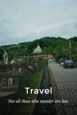 Travel Not all those who wander are lost.