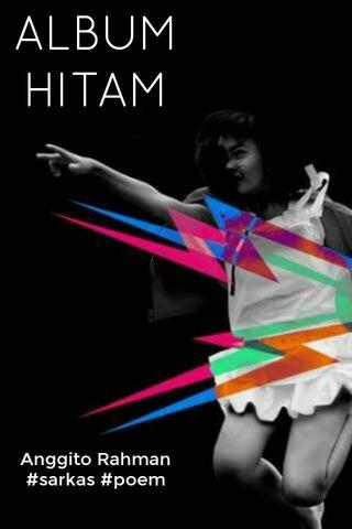 ALBUM HITAM Anggito Rahman #sarkas #poem