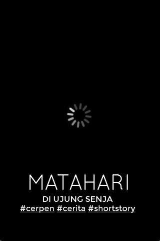 MATAHARI DI UJUNG SENJA #cerpen #cerita #shortstory