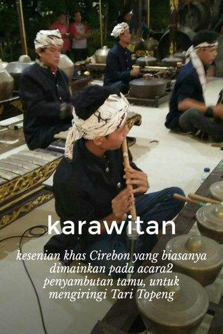 karawitan kesenian khas Cirebon yang biasanya dimainkan pada acara2 penyambutan tamu, untuk mengiringi Tari Topeng