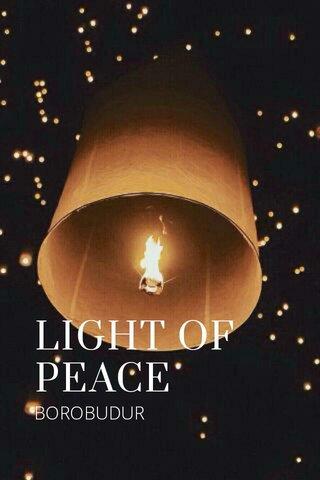 LIGHT OF PEACE BOROBUDUR