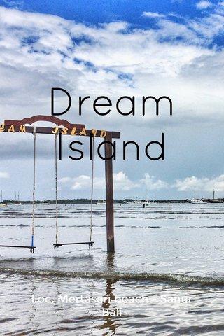 Dream Island Loc. Mertasari beach - Sanur Bali