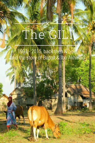 The GILI 1991 - 2015, back then & now, and the story of Bapak & Ibu Akhmad