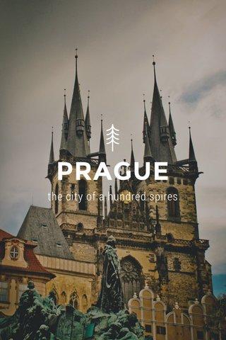 PRAGUE the city of a hundred spires