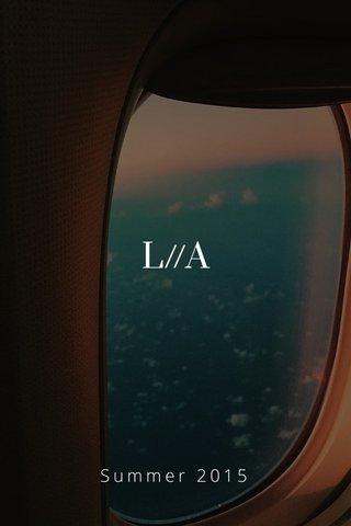 L//A Summer 2015