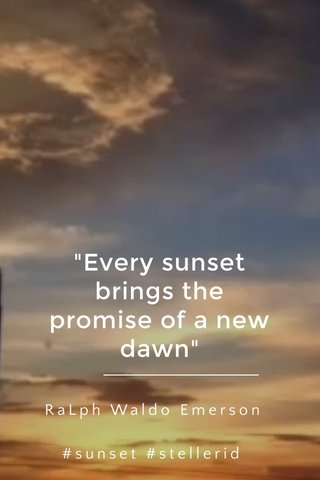 """""""Every sunset brings the promise of a new dawn"""" RaLph Waldo Emerson #sunset #stellerid #moving"""