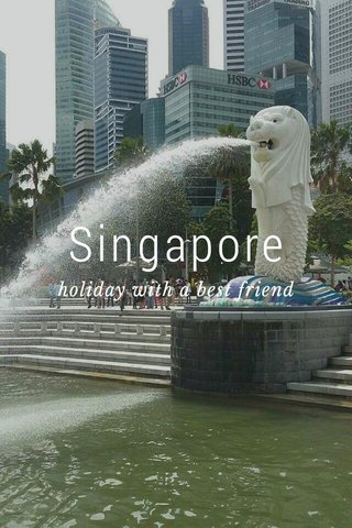 Singapore holiday with a best friend