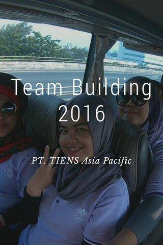Team Building 2016 PT. TIENS Asia Pacific