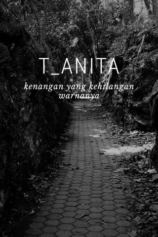 T_ANITA kenangan yang kehilangan warnanya