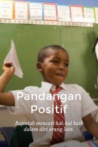 Pandangan Positif Rajinlah mencari hal-hal baik dalam diri orang lain.