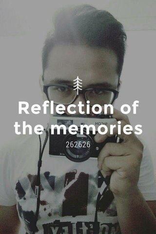 Reflection of the memories 262626