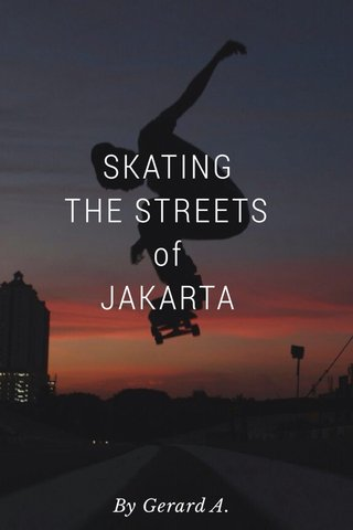 SKATING THE STREETS of JAKARTA By Gerard A.