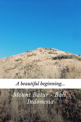 Mount Batur - Bali, Indonesia A beautiful beginning...