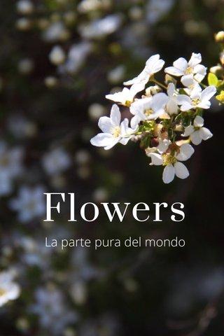 Flowers La parte pura del mondo