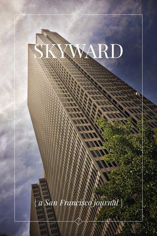 SKYWARD | a San Francisco journal |