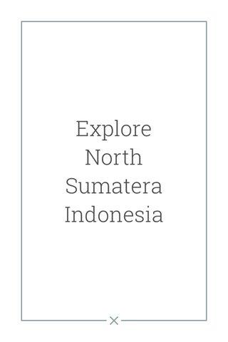 Explore North Sumatera Indonesia