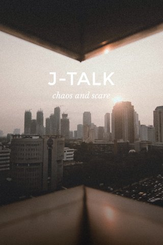 J-TALK chaos and scare
