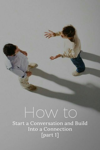 How to Start a Conversation and Build Into a Connection [part 1]