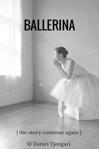 BALLERINA | the story continue again | © Daniel Tjongari
