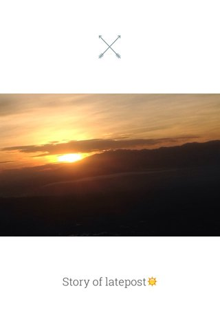Story of latepost☀️
