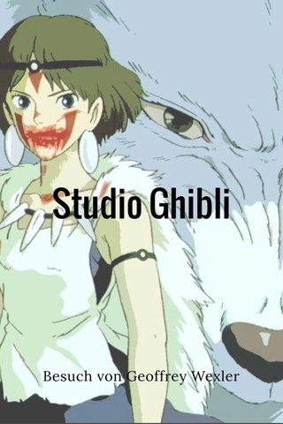 Studio Ghibli Besuch von Geoffrey Wexler