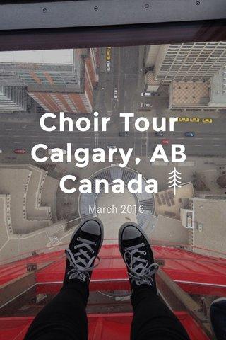 Choir Tour Calgary, AB Canada March 2016