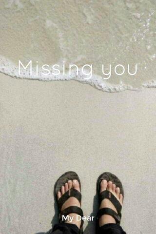 Missing you My Dear