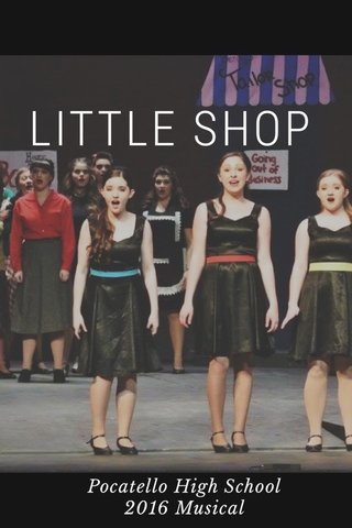 LITTLE SHOP Pocatello High School 2016 Musical