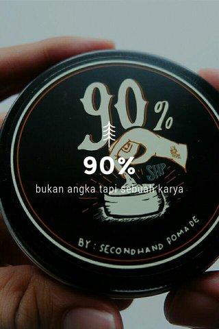 90% bukan angka tapi sebuah karya